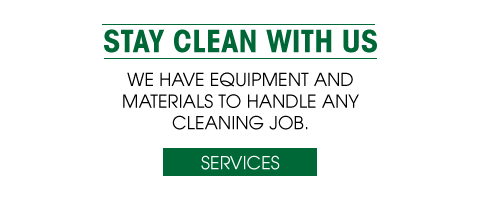 Stay Clean with Us | We have equipment and materials to handle any cleaning job. | Services